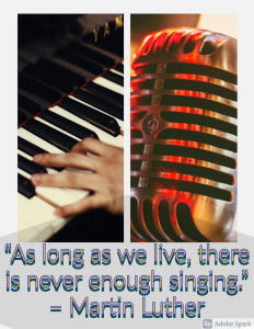 As long as we live, there is never enough singing. -Martin Luther